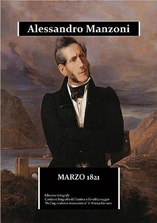 """Marzo 1821: edizione integrale. Contiene la biografia dettagliata dellautore e il saggio """"Dellequivalenza manzoniana"""""""