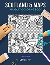 SCOTLAND & MAPS: AN ADULT COLORING BOOK: Scotland & Maps - 2 Coloring Books In 1