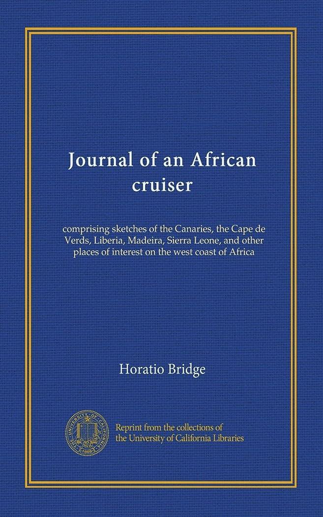 手術砂の記念碑的なJournal of an African cruiser: comprising sketches of the Canaries, the Cape de Verds, Liberia, Madeira, Sierra Leone, and other places of interest on the west coast of Africa