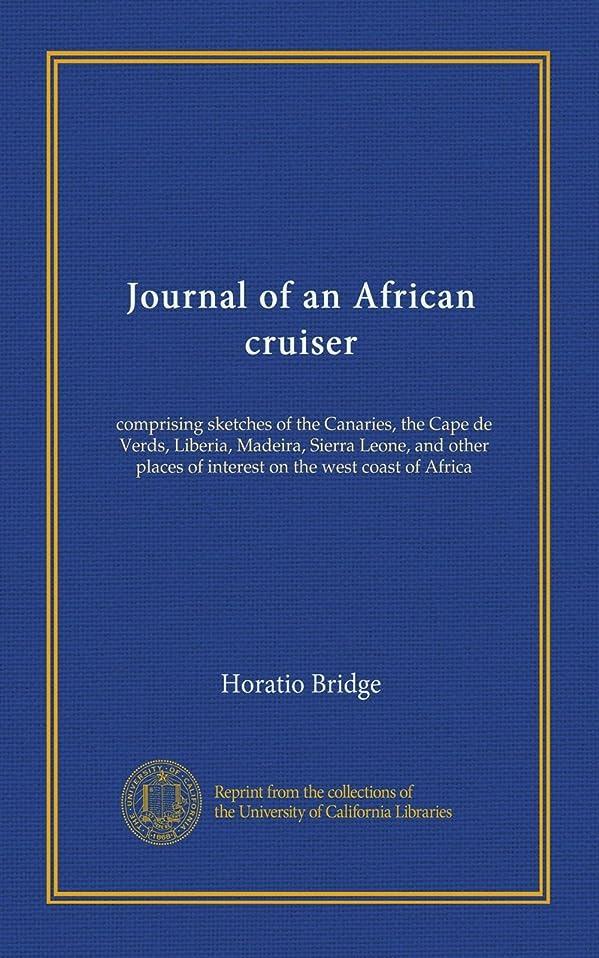 私たちのもの幸運なことに状Journal of an African cruiser: comprising sketches of the Canaries, the Cape de Verds, Liberia, Madeira, Sierra Leone, and other places of interest on the west coast of Africa
