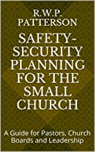 SAFETY-SECURITY PLANNING FOR THE SMALL CHURCH: A Guide for Pastors, Church Boards and Leadership