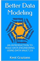 Better Data Modeling: An Introduction to Agile Data Engineering Using Data Vault 2.0 Kindle Edition