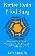 Better Data Modeling: An Introduction to Agile Data Engineering Using Data Vault 2.0