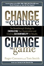 Change the Culture, Change the Game: The Breakthrough Strategy for Energizing Your Organization and Creating Accountabilit...