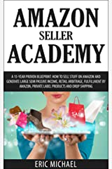 Amazon Seller Academy - Updated 2020: How to Sell Used Items on Amazon and Generate Passive Income, Retail Arbitrage, Fulfillment by Amazon (Amazon FBA) ... Used Books (Almost Free Money Book 9) Kindle Edition