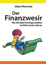 Der Finanzwesir - Was Sie über Vermögensaufbau wirklich wissen müssen. Intelligent Geld anlegen und finanzielle Freiheit erlangen mit ETF und Index-Fonds: ... Altersvorsorge aufbauen (German Edition)
