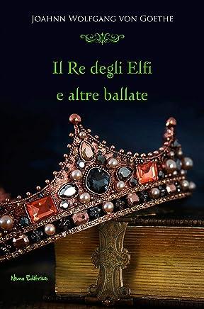 Il re degli elfi e altre ballate (I Capolavori della Letteratura Europea)