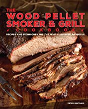 The Wood Pellet Smoker and Grill Cookbook: Recipes and Techniques for the Most Flavorful and Delicious Barbecue PDF