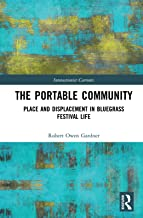The Portable Community: Place and Displacement in Bluegrass Festival Life (Interactionist Currents)