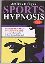 Sports Hypnosis: Use the Power of Your Unconscious Mind to be More Successful In Your Sport & Your Life