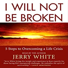I Will Not Be Broken: Five Steps to Overcoming a Life Crisis