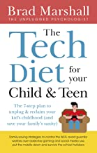 The Tech Diet for your Child & Teen: The 7-Step Plan to Unplug & ReclaimYour Kid's Childhood (And Your Family's Sanity)