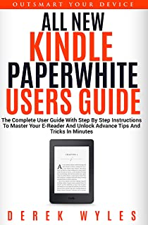 ALL NEW KINDLE PAPERWHITE USERS GUIDE: THE COMPLETE 2019 EDITION: The Ultimate Manual With Step By Step Instructions To Master Your E-Reader and Unlock ... Tips and Tricks In Minutes (English Edition)