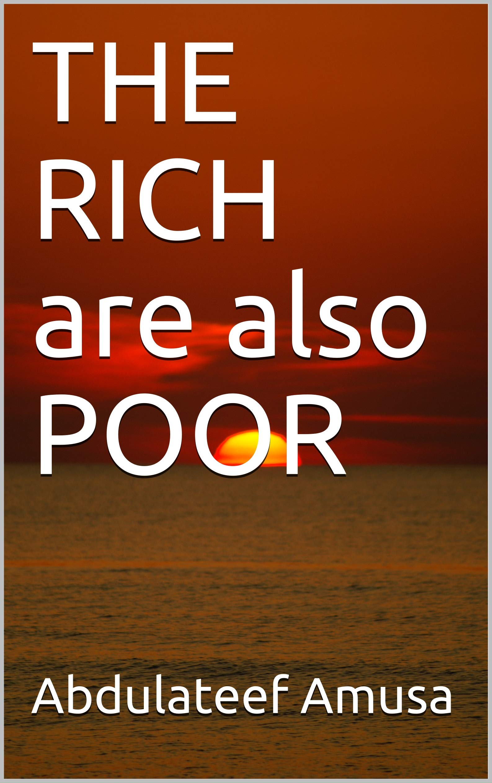 THE RICH are also POOR