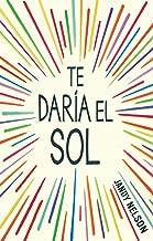 Te daría el sol (Spanish Edition)