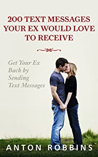 Get Your Ex Back: 200 Text Messages Your EX Would Love To Receive: How To Get Your EX Back By Sending Text Messages (Texting messages,Divorce,Relationship,Breakup,Romance,Text ... The No Contact Rule,relationship advice)