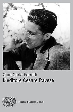 LEDITORE CESARE PAVESE (Piccola biblioteca Einaudi. Nuova serie Vol. 667)