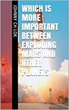 Which Is More Important Between Exploring Mars And Other Planets (English Edition)