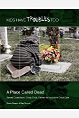 A Place Called Dead (Kids Have Troubles Too) Kindle Edition