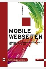 Mobile Webseiten: Strategien, Techniken, Dos und Don'ts für Webentwickler. Von Responsive Webdesign über jQuery Mobile bis zu separaten mobilen Seiten Kindle Ausgabe