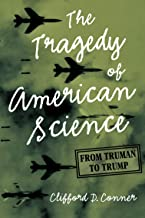 The Tragedy of American Science: From Truman to Trump