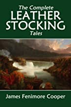 The Complete Leatherstocking Tales: The Deerslayer, The Last of the Mohicans, The Pathfinder, The Pioneers, The Prairie (H...