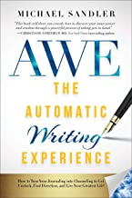 The Automatic Writing Experience (AWE): How to Turn Your Journaling into Channeling to Get Unstuck, Find Direction, and Li...