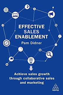 Effective Sales Enablement: Achieve sales growth through collaborative sales and marketing