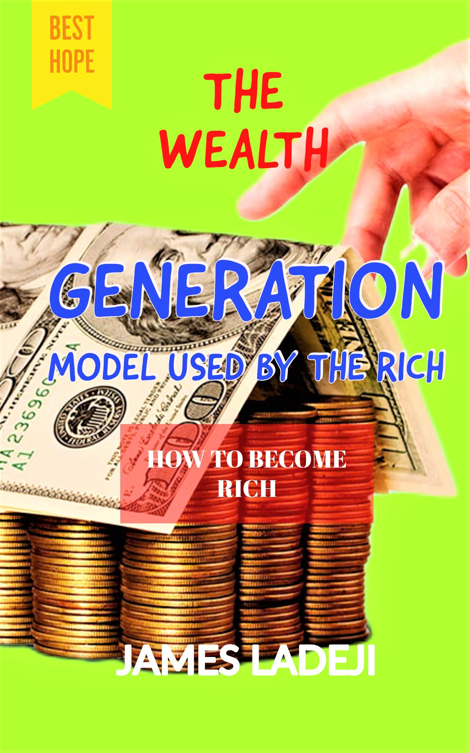 THE WEALTH GENERATION MODEL USED BY THE RICH: HOW TO BECOME RICH