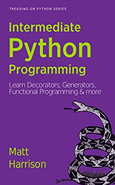 Treading on Python Series: Intermediate Python Programming: Learn Decorators, Generators, Functional Programming and More
