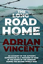 The Long Road Home: An account of the author's experiences as a prisoner-of-war in the hands of the Germans during the Sec...