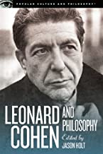 Leonard Cohen and Philosophy: Various Positions (Popular Culture and Philosophy Book 84)