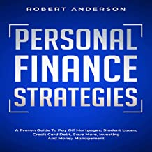 Personal Finance Strategies: A Proven Guide To Pay Off Mortgages, Student Loans, Credit Card Debt, Save More, Investing and Money Management