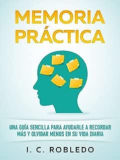 Memoria Práctica: Una Guía Sencilla para Ayudarle a Recordar Más y Olvidar Menos en su Vida Diaria (Spanish Edition)