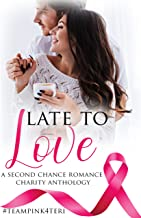 Late To Love: A Second Chance Romance Charity Anthology