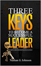 Three Keys To Become A Successful Leader
