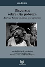Discursos sobre (l)a pobreza: América Latina y/e países luso-africanos. Colaboración/colaboração Annina Clerici y/e Marília Mendes. (Nexos y Diferencias. ... de la Cultura de América Latina nº 17)