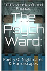 The Psych Ward:: Poetry Of Nightmares & Horrorscapes Kindle Edition