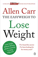 Allen Carr's Easyweigh to Lose Weight: The revolutionary method to losing weight fast from international bestselling author of The Easy Way to Stop Smoking Kindle Edition