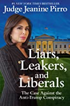 Download Liars, Leakers, and Liberals: The Case Against the Anti-Trump Conspiracy PDF