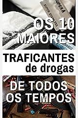 Os 10 Maiores Traficantes de Todos os Tempos: Poder, ambição, drogas e dinheiro... muito dinheiro! eBook Kindle