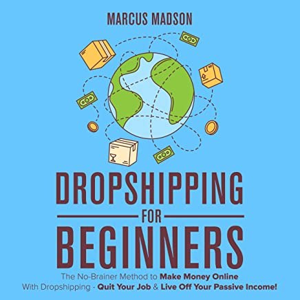 Dropshipping for Beginners: The No-Brainer Method to Make Money Online with Dropshipping: Quit Your Job & Live off Your Passive Income!