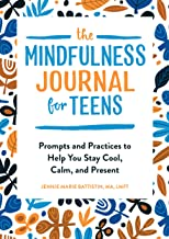 Download Book The Mindfulness Journal for Teens: Prompts and Practices to Help You Stay Cool, Calm, and Present PDF