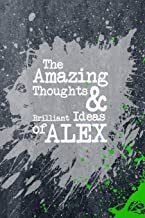 The Amazing Thoughts And Brilliant Ideas Of Alex: A Boys Journal For Young Writers