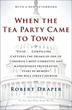 When the Tea Party Came to Town: Inside the U.S. House of Representatives' Most Combative, Dysfunctional, and Infuriating ...