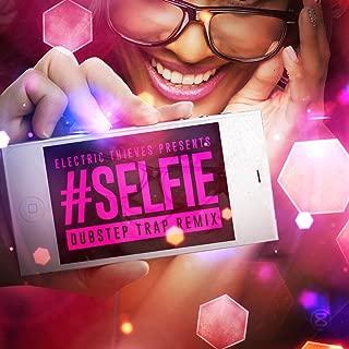 #Selfie (Dubstep Trap Remix)