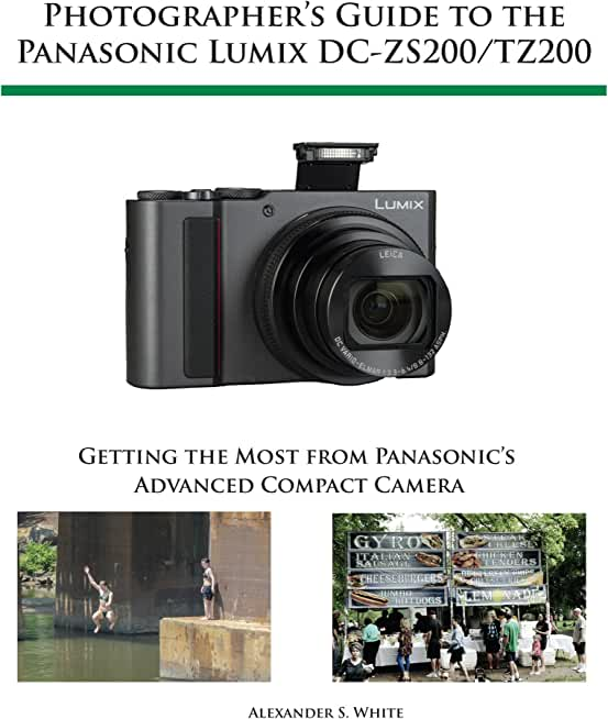 Photographer's Guide to the Panasonic Lumix DC-ZS200/TZ200: Getting the Most from Panasonic's Advanced Compact Camera (English Edition)