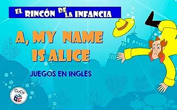 MY NAME IS ALICE - JUEGOS EN INGLÉS: DIVIÉRTETE CON TUS HIJOS ENSEÑÁNDOLES TUS JUEGOS DE LA INFANCIA (EL RINCÓN DE LA INFANCIA nº 6) (Spanish Edition)