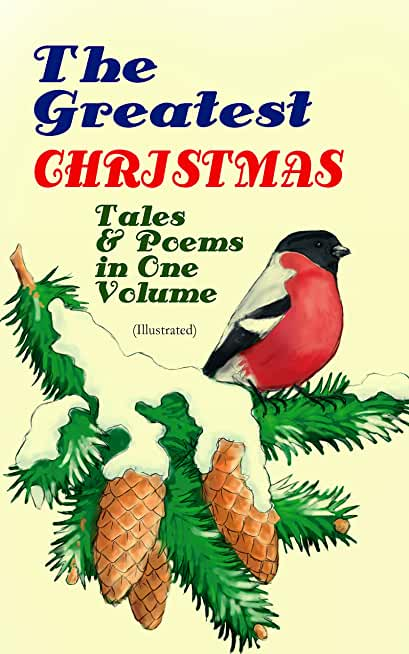 The Greatest Christmas Tales & Poems in One Volume (Illustrated): 230+ Stories, Poems & Carols: The Gift of the Magi, The Mistletoe Bough, A Christmas ... Tree, The Christmas Angel… (English Edition)