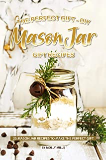 The Perfect Gift - DIY Mason Jar Gift Recipes: 25 Mason Jar Recipes to Make the Perfect Gift